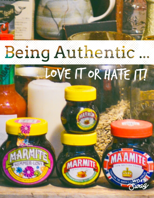 Being Authentic Love it or Hate It